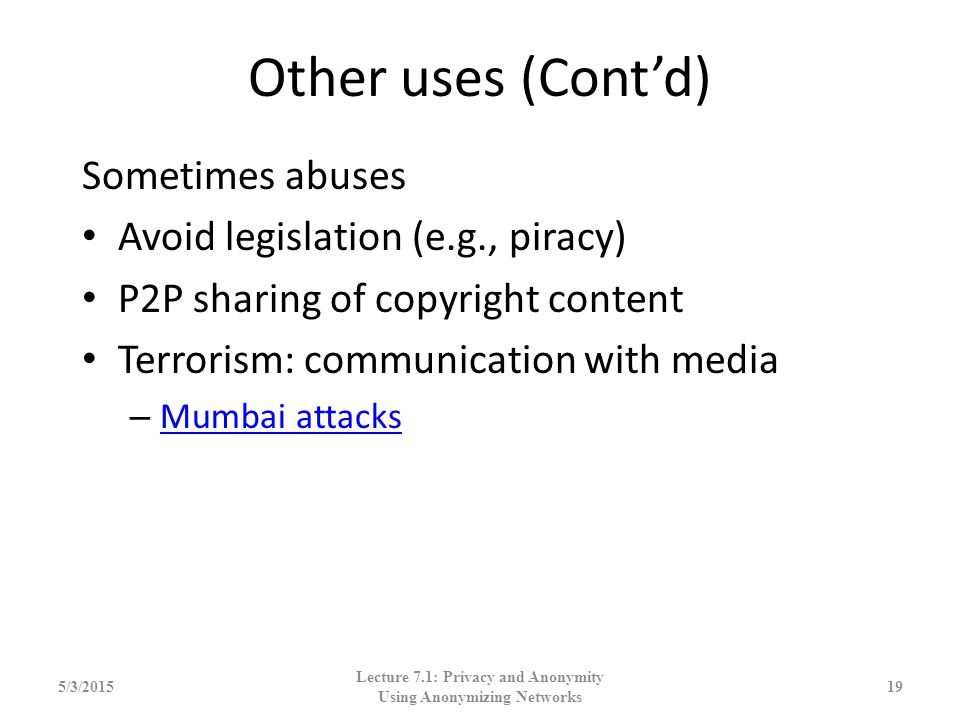 Other uses (Cont'd) Sometimes abuses Avoid legislation (e.g., piracy) P2P sharing of copyright content Terrorism: communication with media – Mumbai at