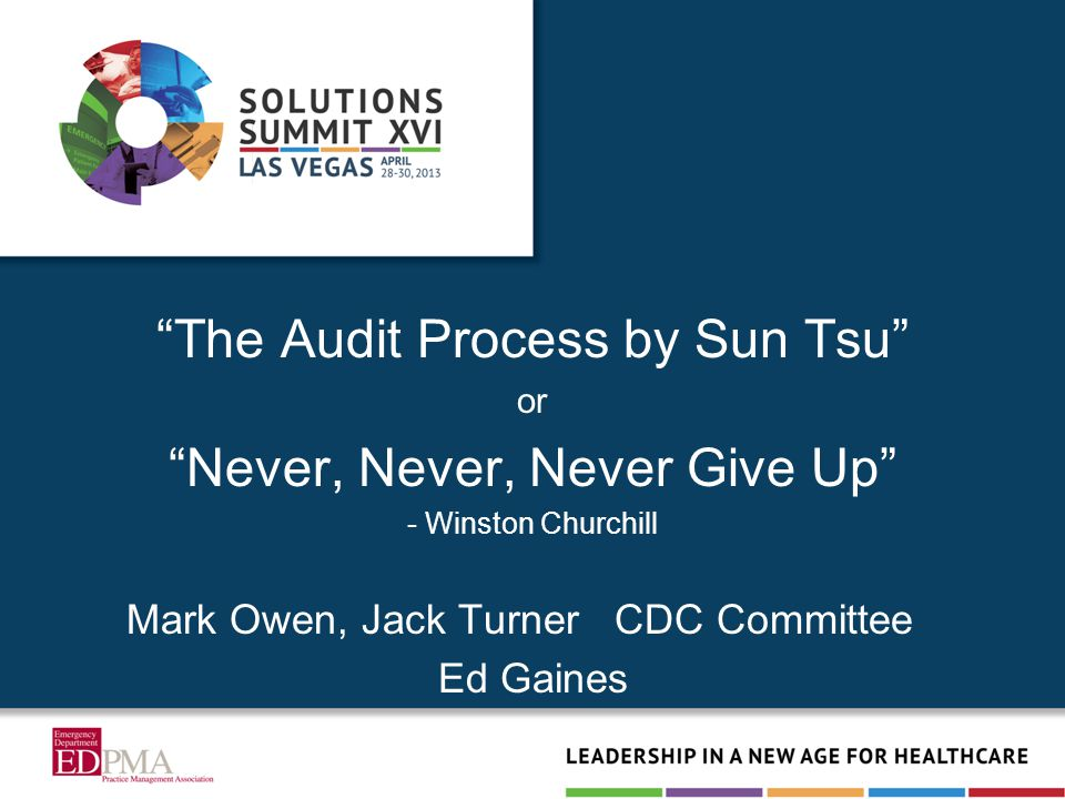 """""""The Audit Process by Sun Tsu"""" or """"Never, Never, Never Give Up"""" - Winston Churchill Mark Owen, Jack Turner CDC Committee Ed Gaines"""