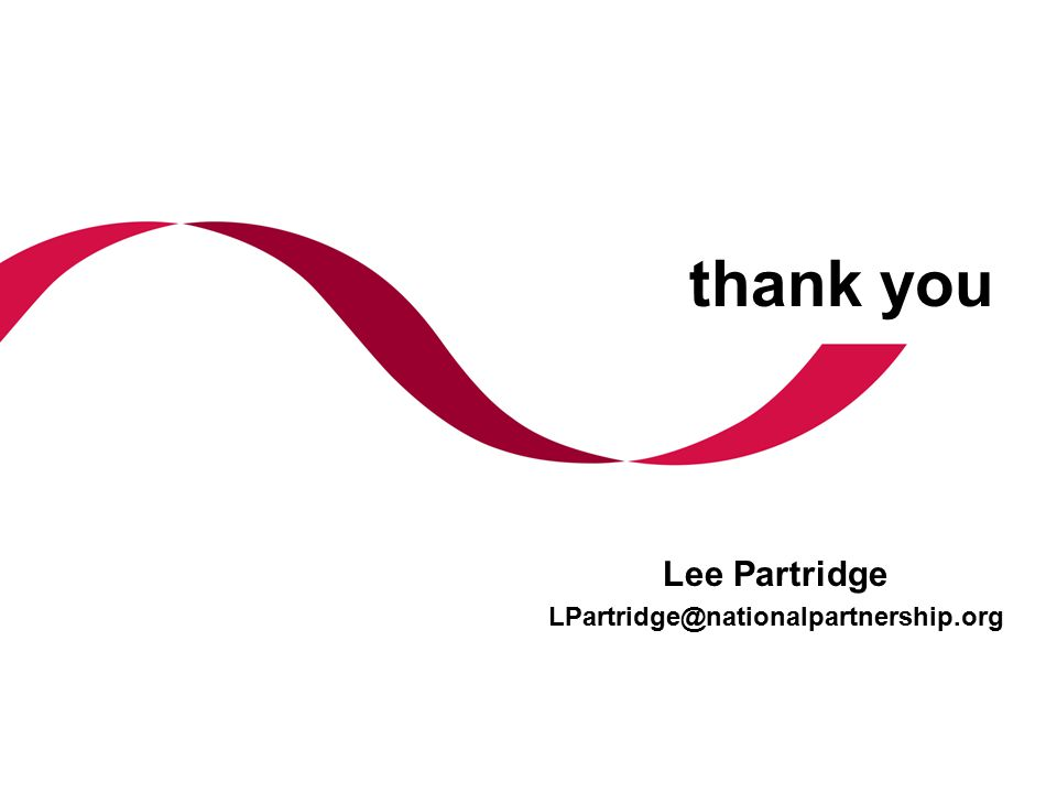 thank you Lee Partridge LPartridge@nationalpartnership.org