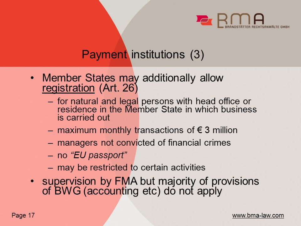 Payment institutions (3) Page 17 www.bma-law.com Member States may additionally allow registration (Art.