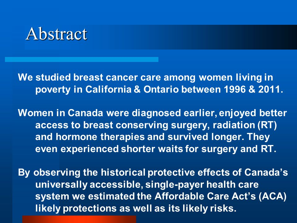 Abstract We studied breast cancer care among women living in poverty in California & Ontario between 1996 & 2011.