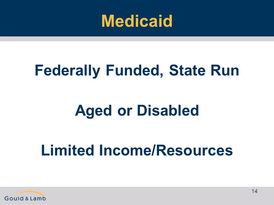 14 Medicaid Federally Funded, State Run Aged or Disabled Limited Income/Resources