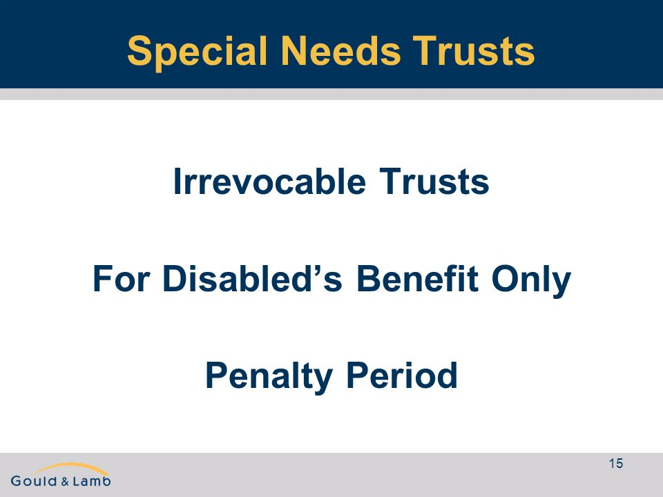 15 Special Needs Trusts Irrevocable Trusts For Disabled's Benefit Only Penalty Period