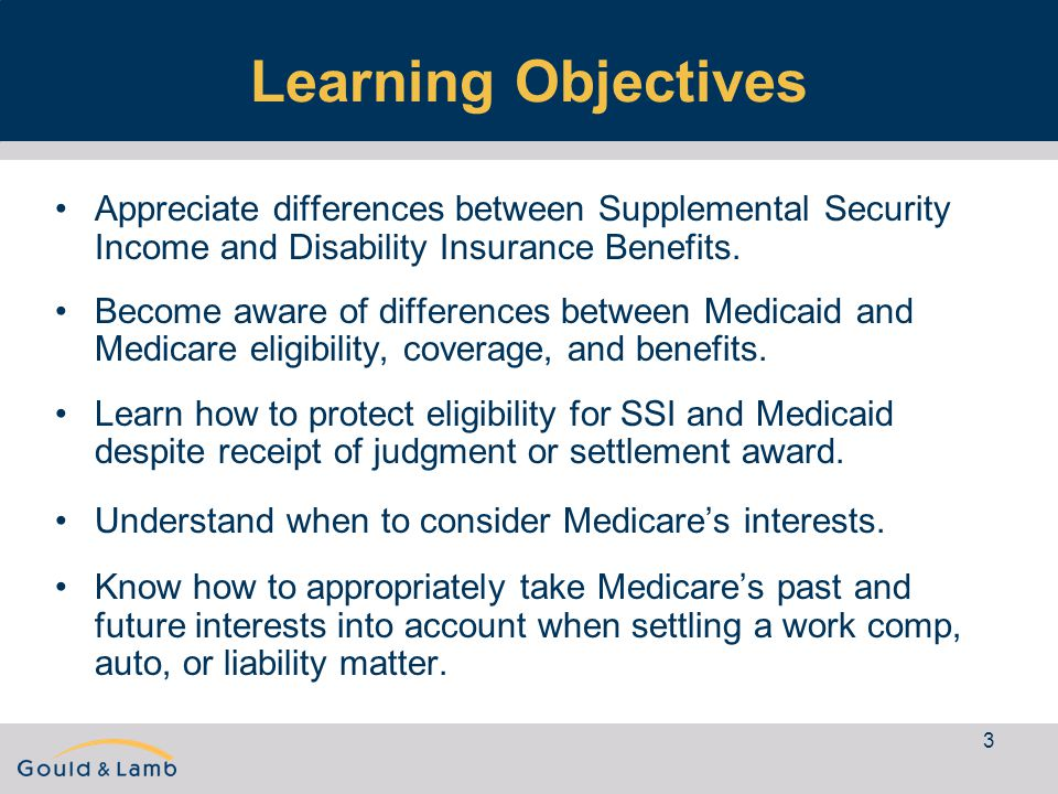 3 Learning Objectives Appreciate differences between Supplemental Security Income and Disability Insurance Benefits.