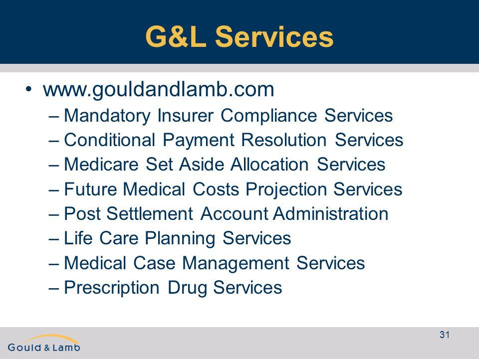 31 G&L Services www.gouldandlamb.com –Mandatory Insurer Compliance Services –Conditional Payment Resolution Services –Medicare Set Aside Allocation Se