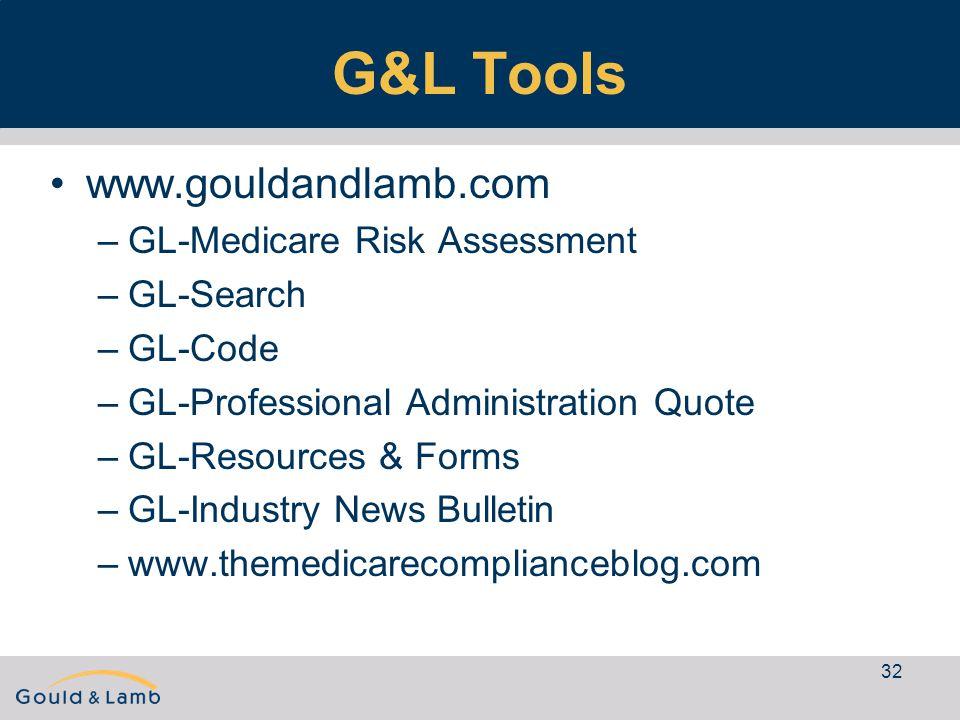 32 G&L Tools www.gouldandlamb.com –GL-Medicare Risk Assessment –GL-Search –GL-Code –GL-Professional Administration Quote –GL-Resources & Forms –GL-Industry News Bulletin –www.themedicarecomplianceblog.com