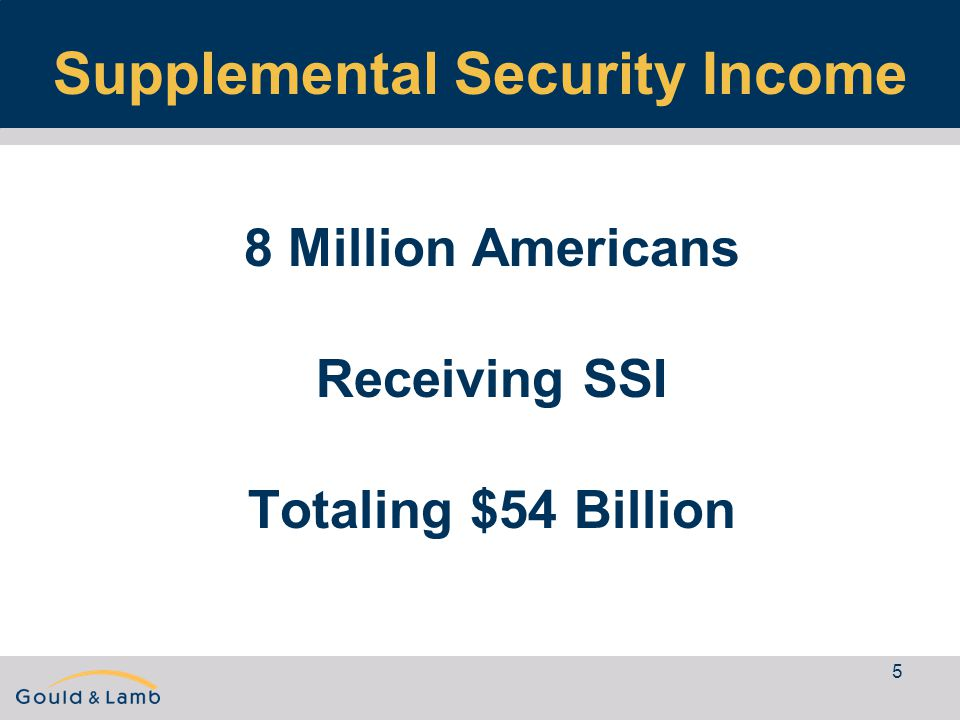 5 Supplemental Security Income 8 Million Americans Receiving SSI Totaling $54 Billion