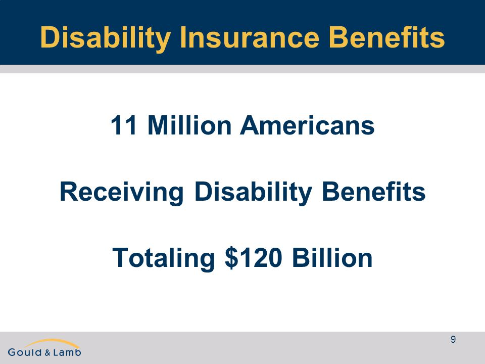9 Disability Insurance Benefits 11 Million Americans Receiving Disability Benefits Totaling $120 Billion