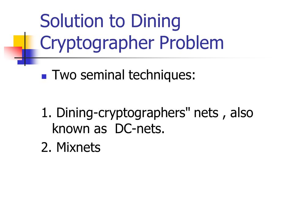 Solution to Dining Cryptographer Problem Two seminal techniques: 1.