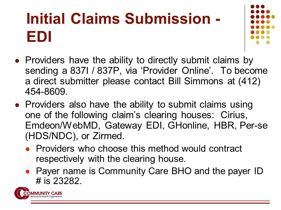 Initial Claims Submission - EDI Providers have the ability to directly submit claims by sending a 837I / 837P, via 'Provider Online'. To become a dire