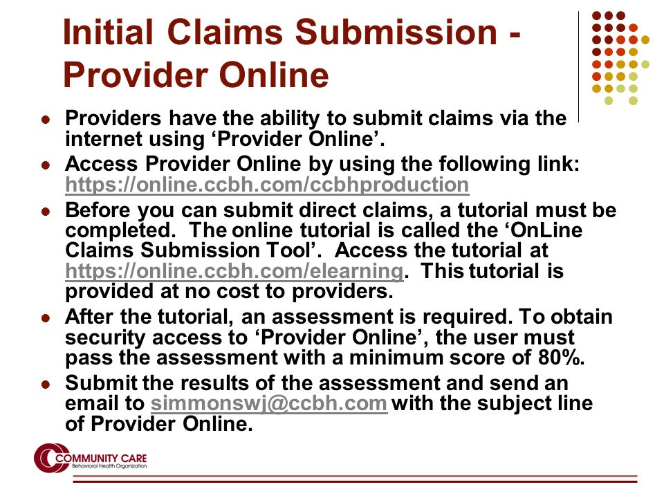 Initial Claims Submission - Provider Online Providers have the ability to submit claims via the internet using 'Provider Online'. Access Provider Onli