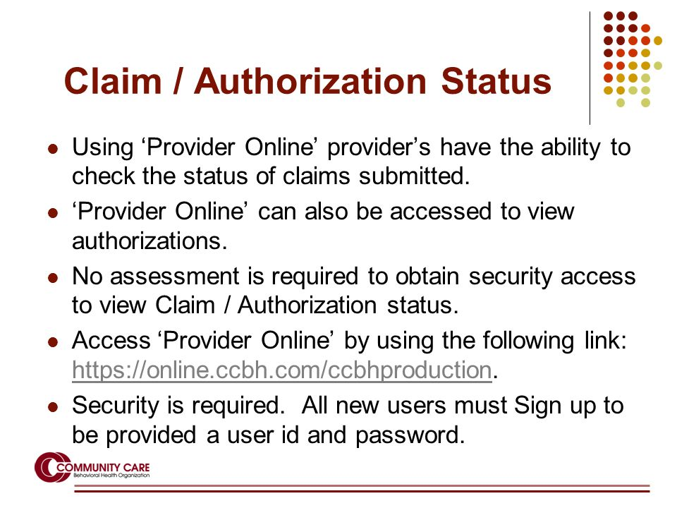 Claim / Authorization Status Using 'Provider Online' provider's have the ability to check the status of claims submitted.