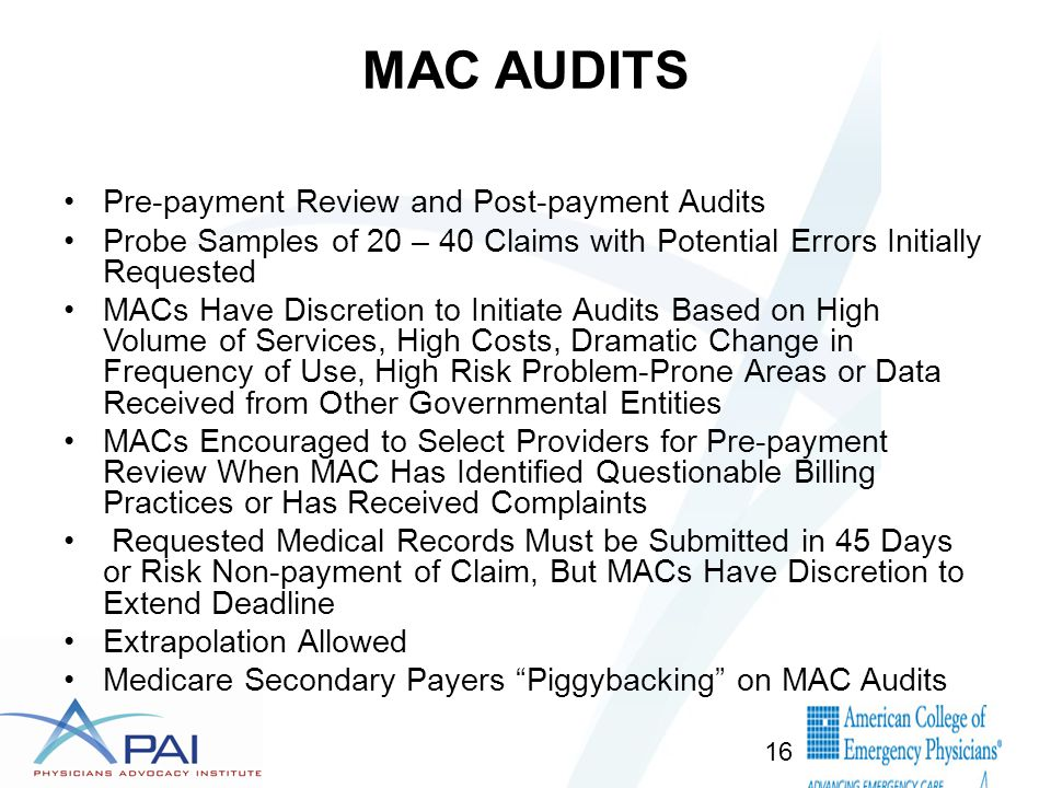 MAC AUDITS Pre-payment Review and Post-payment Audits Probe Samples of 20 – 40 Claims with Potential Errors Initially Requested MACs Have Discretion t