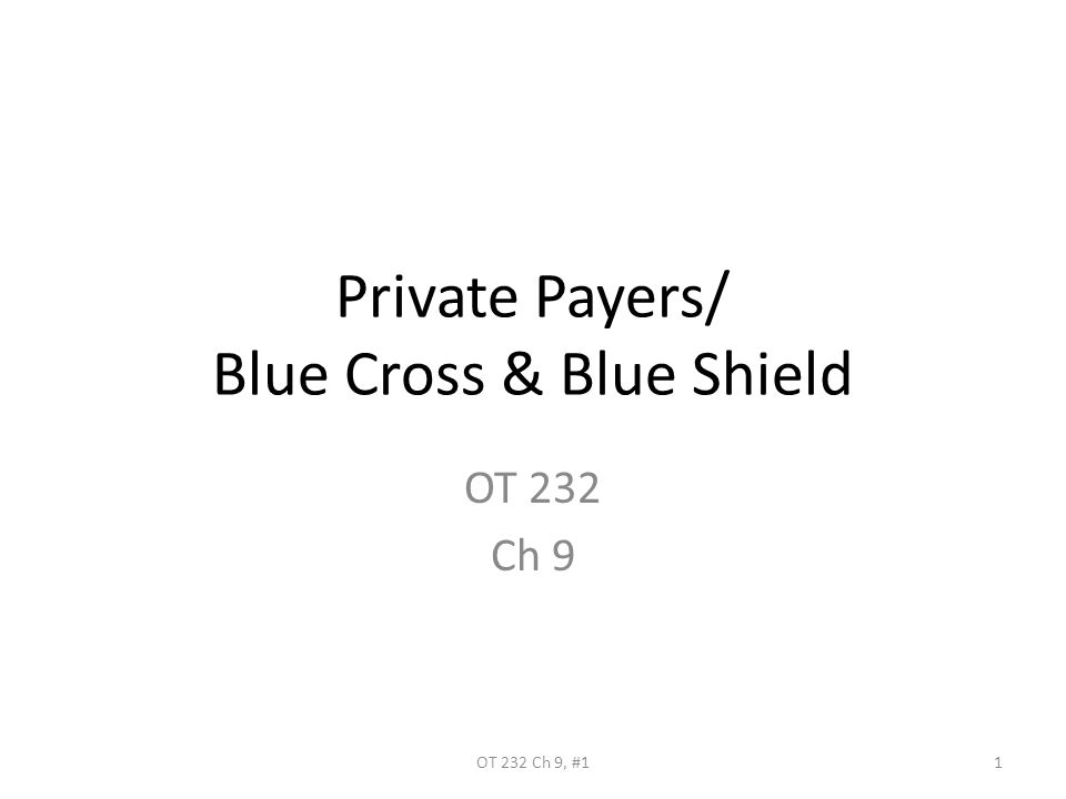 Private Payers/ Blue Cross & Blue Shield OT 232 Ch 9 1OT 232 Ch 9, #1
