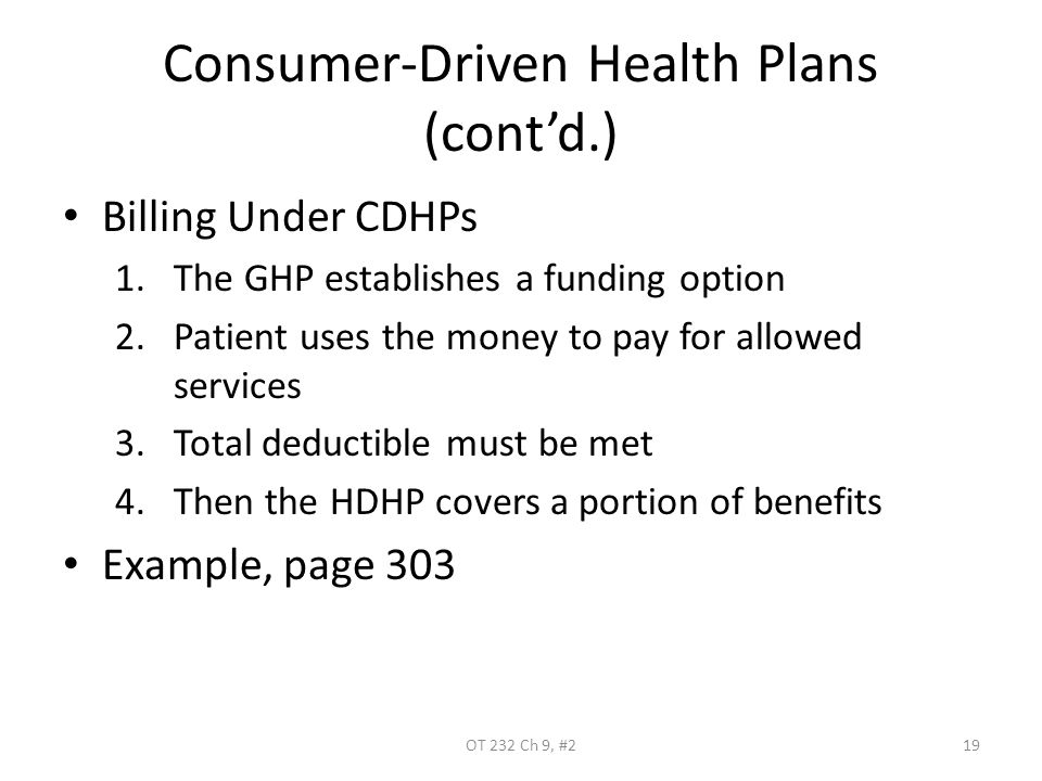 Consumer-Driven Health Plans (cont'd.) Billing Under CDHPs 1.The GHP establishes a funding option 2.Patient uses the money to pay for allowed services