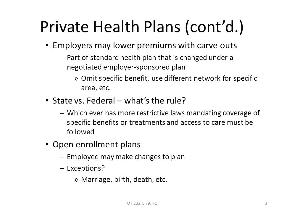 Private Health Plans (cont'd.) Employers may lower premiums with carve outs – Part of standard health plan that is changed under a negotiated employer