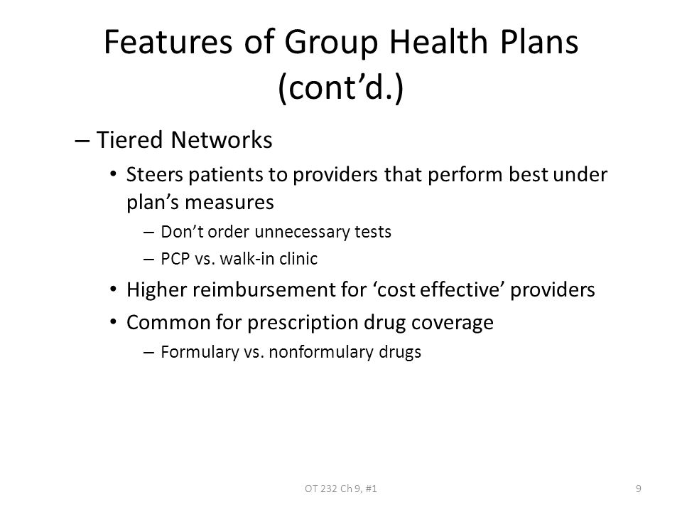 Features of Group Health Plans (cont'd.) – Tiered Networks Steers patients to providers that perform best under plan's measures – Don't order unnecess