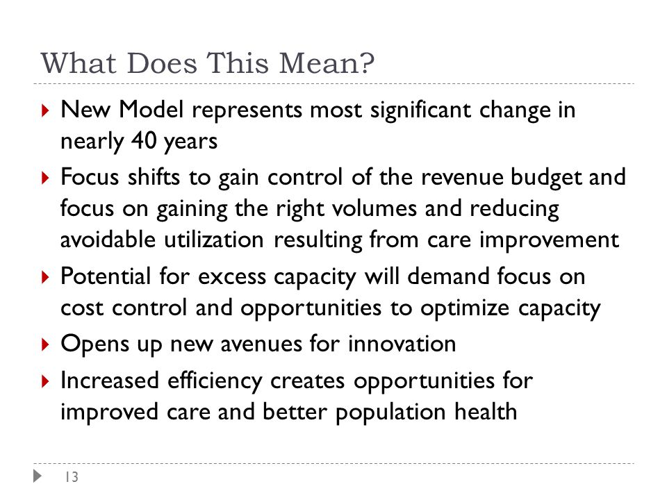 13  New Model represents most significant change in nearly 40 years  Focus shifts to gain control of the revenue budget and focus on gaining the rig