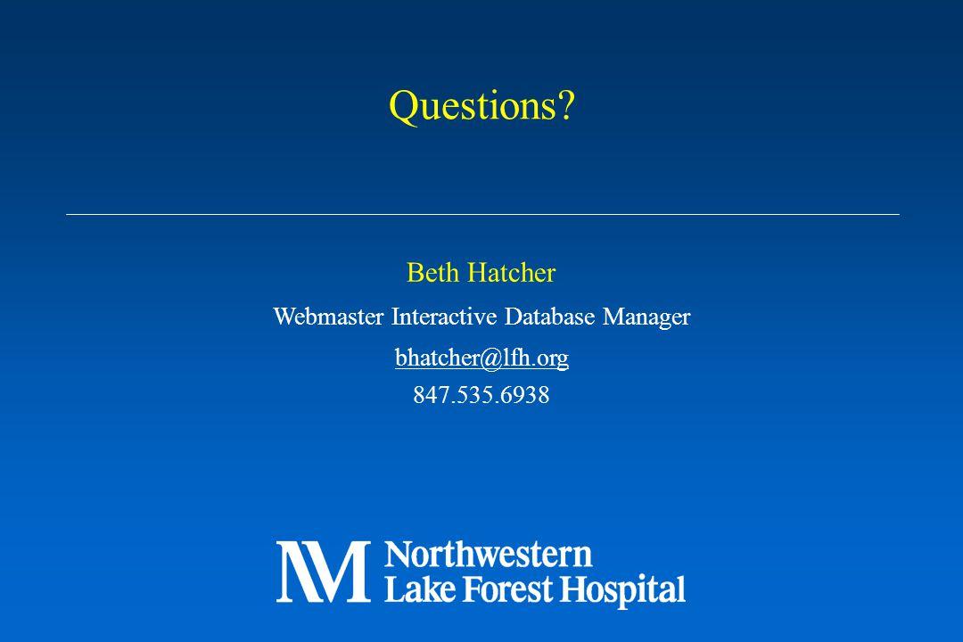 Beth Hatcher Webmaster Interactive Database Manager bhatcher@lfh.org 847.535.6938 Questions?