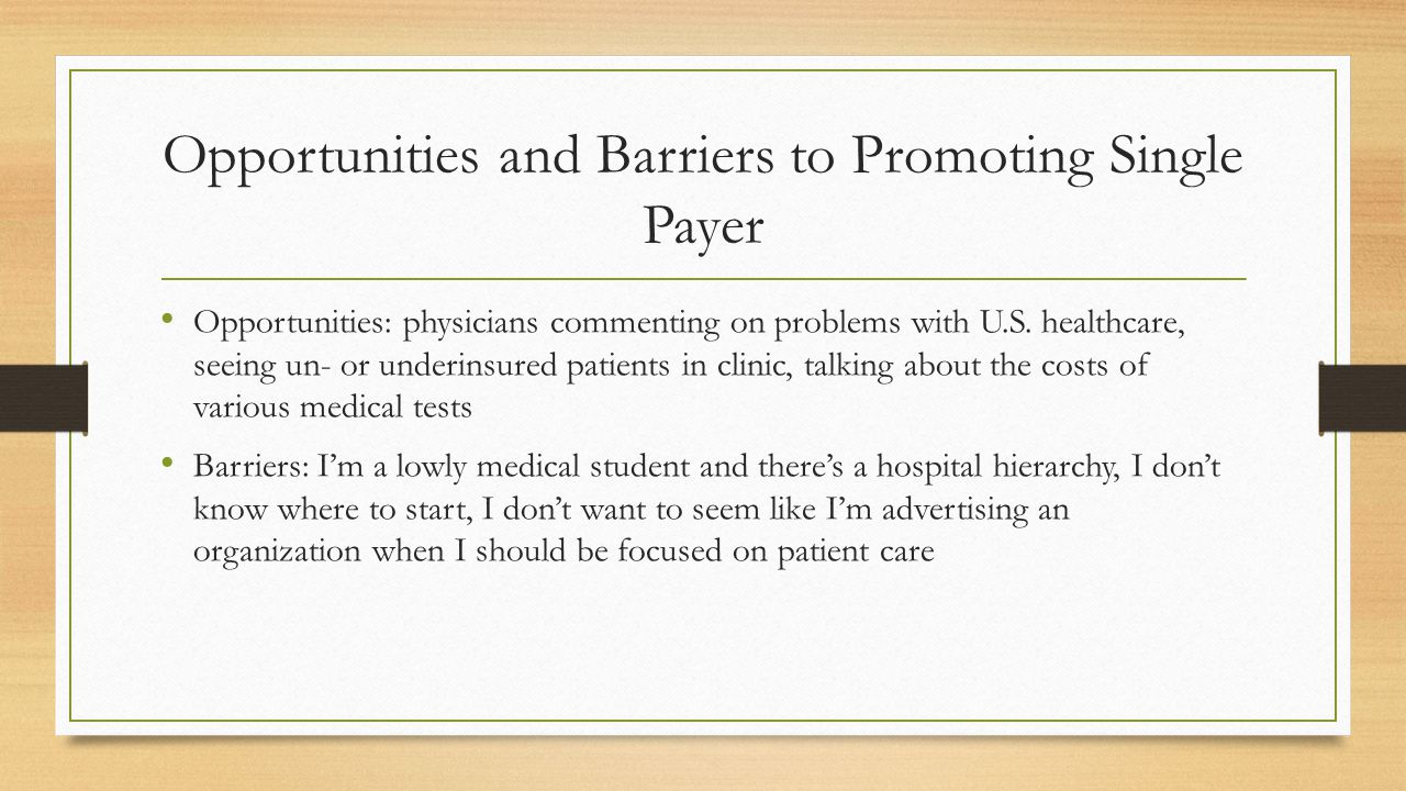 Opportunities and Barriers to Promoting Single Payer Opportunities: physicians commenting on problems with U.S.