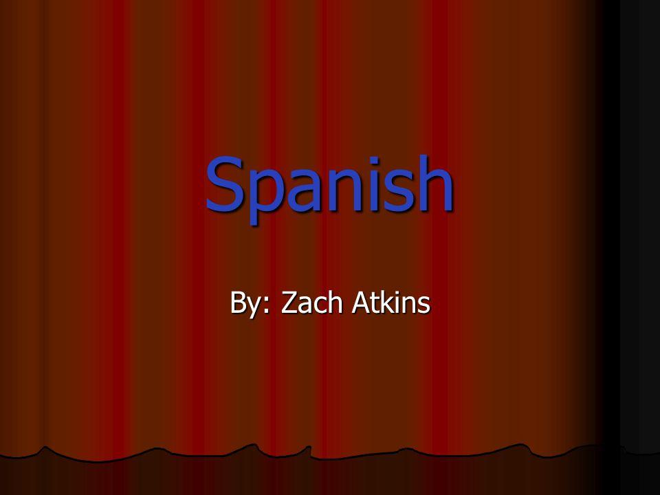 Spanish By: Zach Atkins