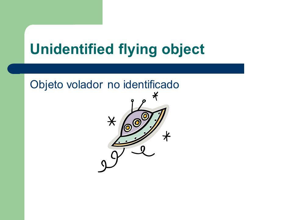 Unidentified flying object Objeto volador no identificado