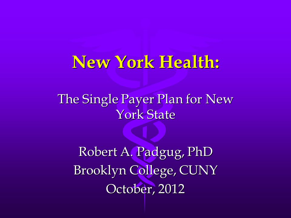 New York Health: The Single Payer Plan for New York State Robert A.