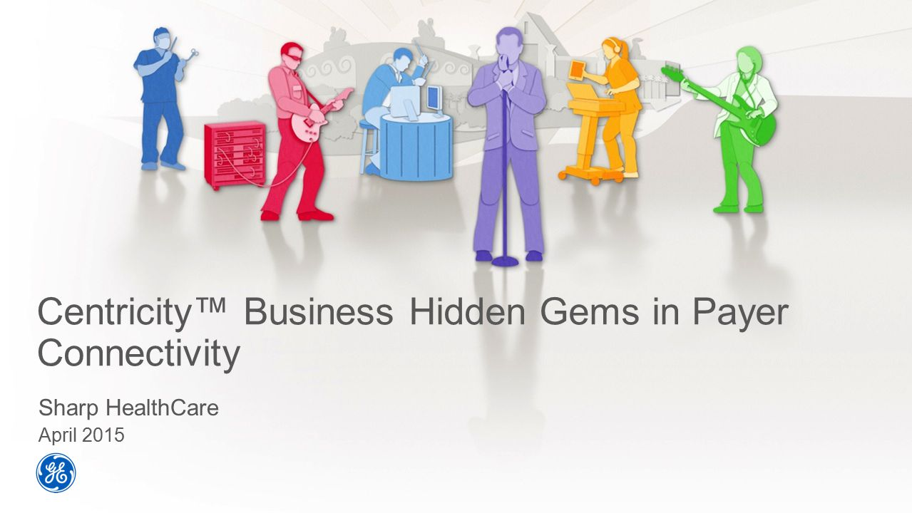 Centricity™ Business Hidden Gems in Payer Connectivity Sharp HealthCare April 2015
