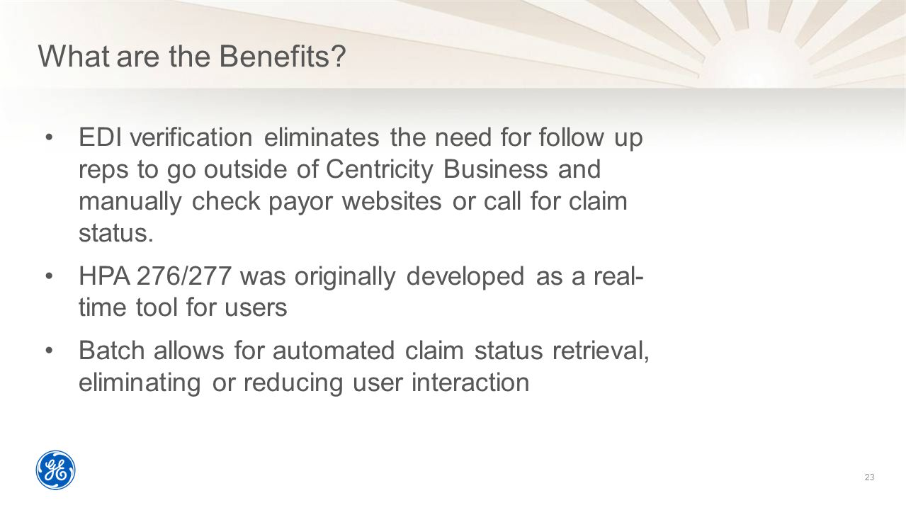 What are the Benefits? 23 EDI verification eliminates the need for follow up reps to go outside of Centricity Business and manually check payor websit