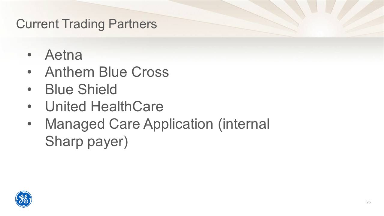 Current Trading Partners 26 Aetna Anthem Blue Cross Blue Shield United HealthCare Managed Care Application (internal Sharp payer)
