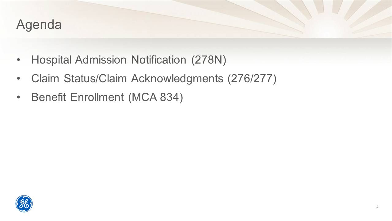 Agenda Hospital Admission Notification (278N) Claim Status/Claim Acknowledgments (276/277) Benefit Enrollment (MCA 834) 4