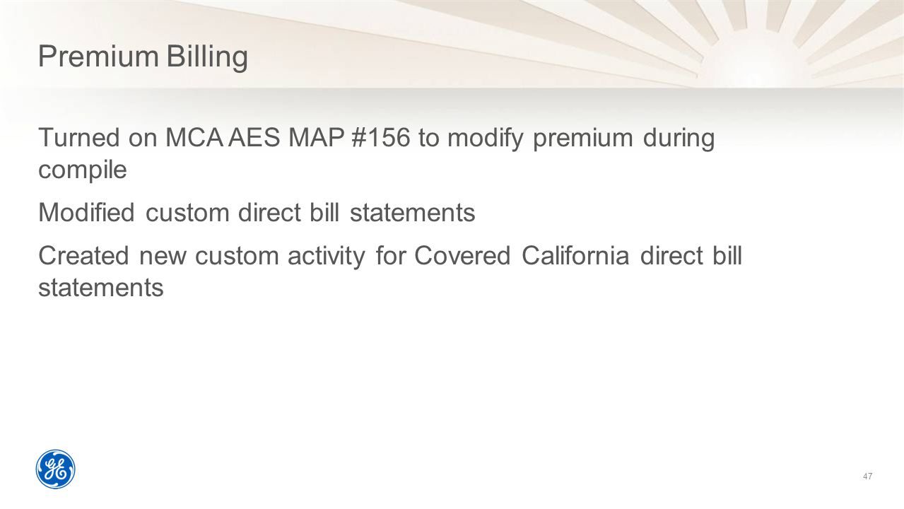 Premium Billing Turned on MCA AES MAP #156 to modify premium during compile Modified custom direct bill statements Created new custom activity for Cov