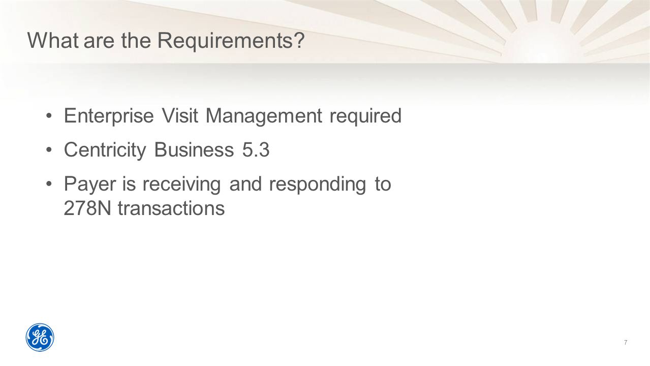 What are the Requirements? 7 Enterprise Visit Management required Centricity Business 5.3 Payer is receiving and responding to 278N transactions