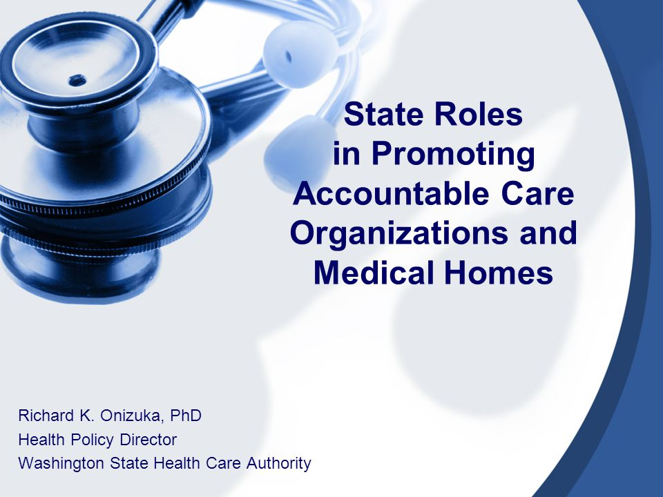 State Roles in Promoting Accountable Care Organizations and Medical Homes Richard K.