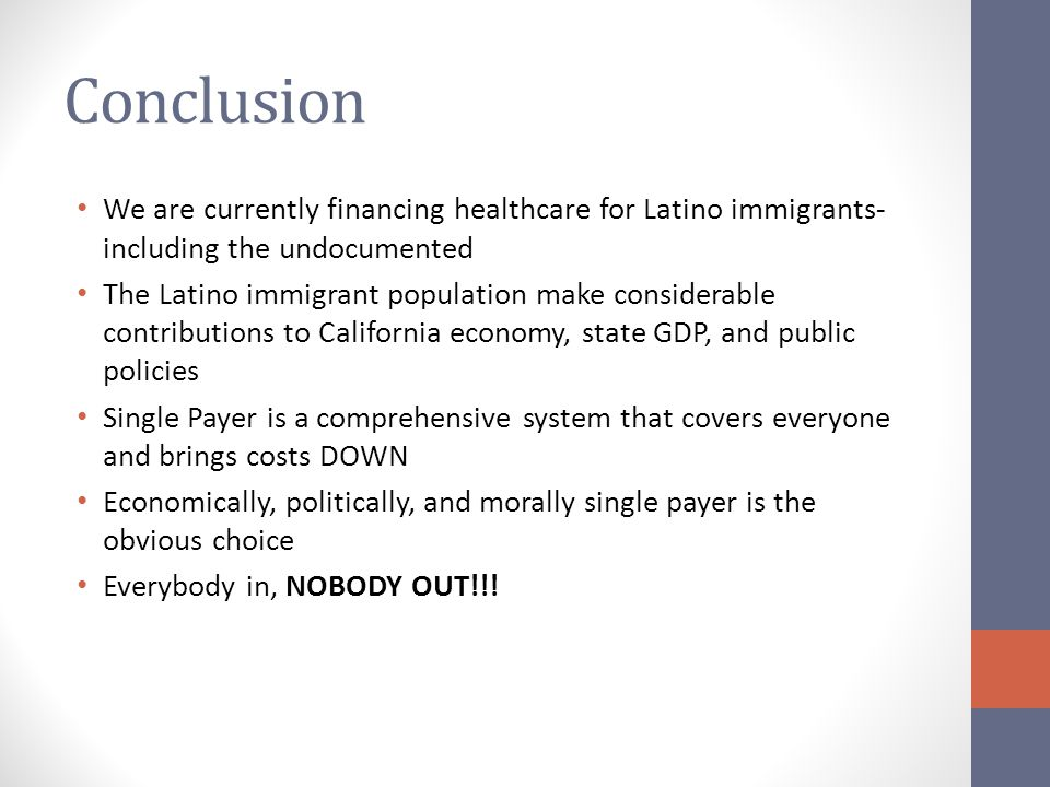 Conclusion We are currently financing healthcare for Latino immigrants- including the undocumented The Latino immigrant population make considerable c