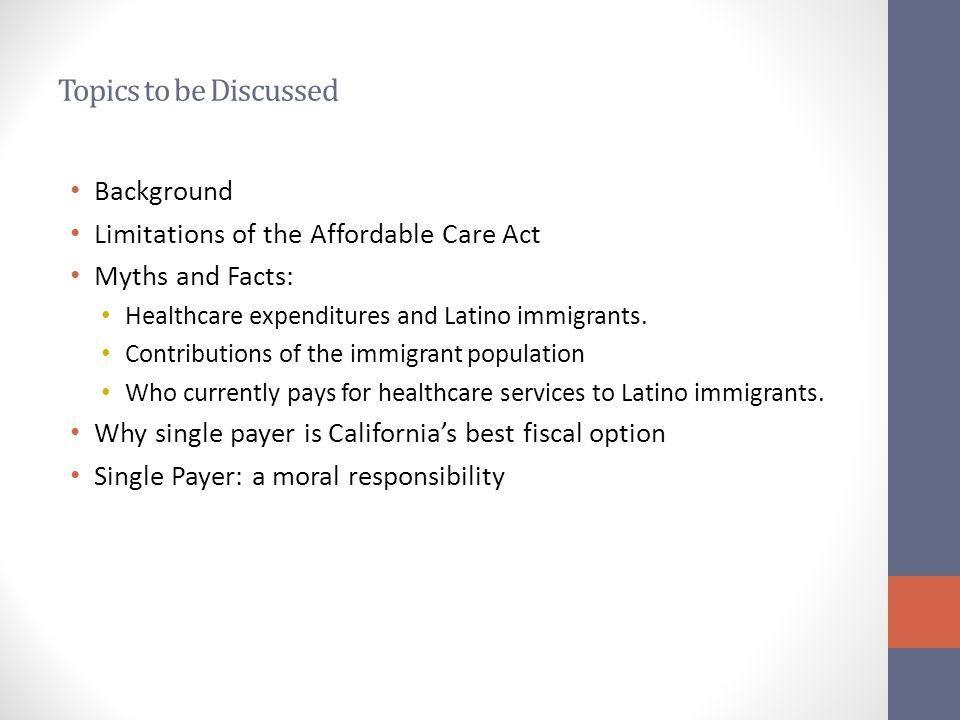 Topics to be Discussed Background Limitations of the Affordable Care Act Myths and Facts: Healthcare expenditures and Latino immigrants. Contributions