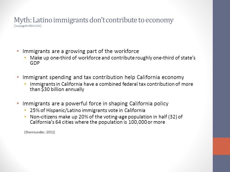 Myth: Latino immigrants don't contribute to economy (Campaign for SB810, 2010) Immigrants are a growing part of the workforce Make up one-third of wor