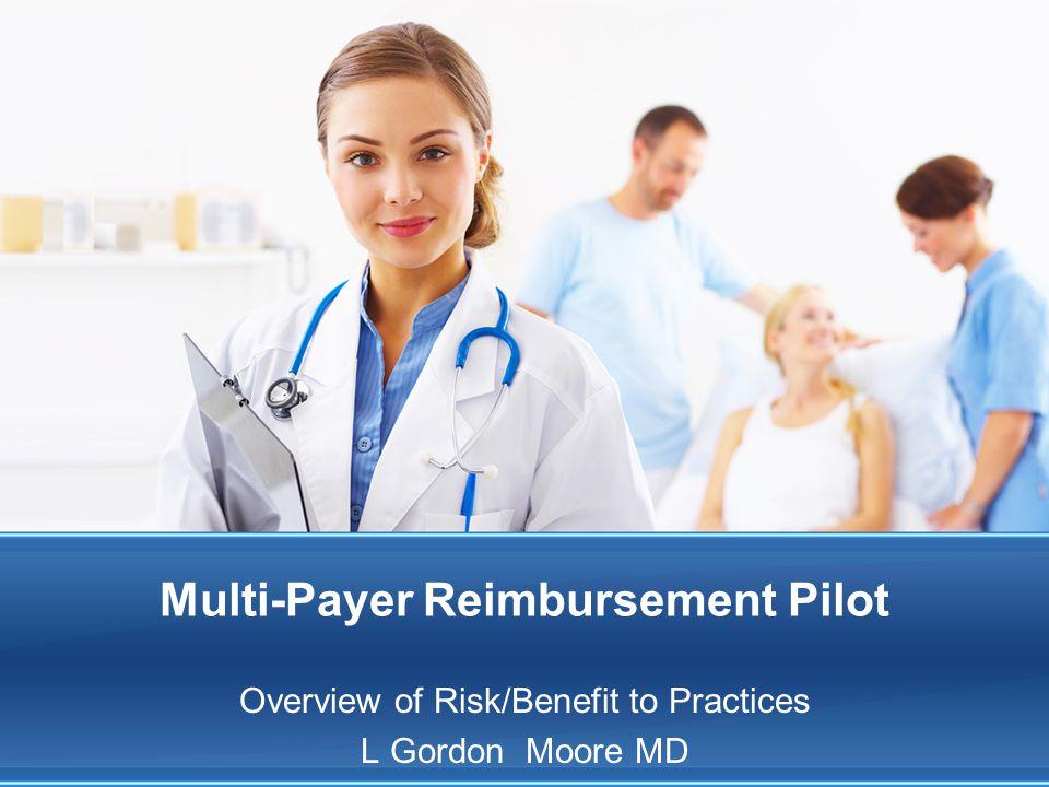 Multi-Payer Reimbursement Pilot Overview of Risk/Benefit to Practices L Gordon Moore MD