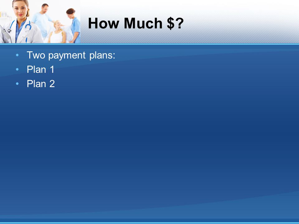 How Much $ Two payment plans: Plan 1 Plan 2