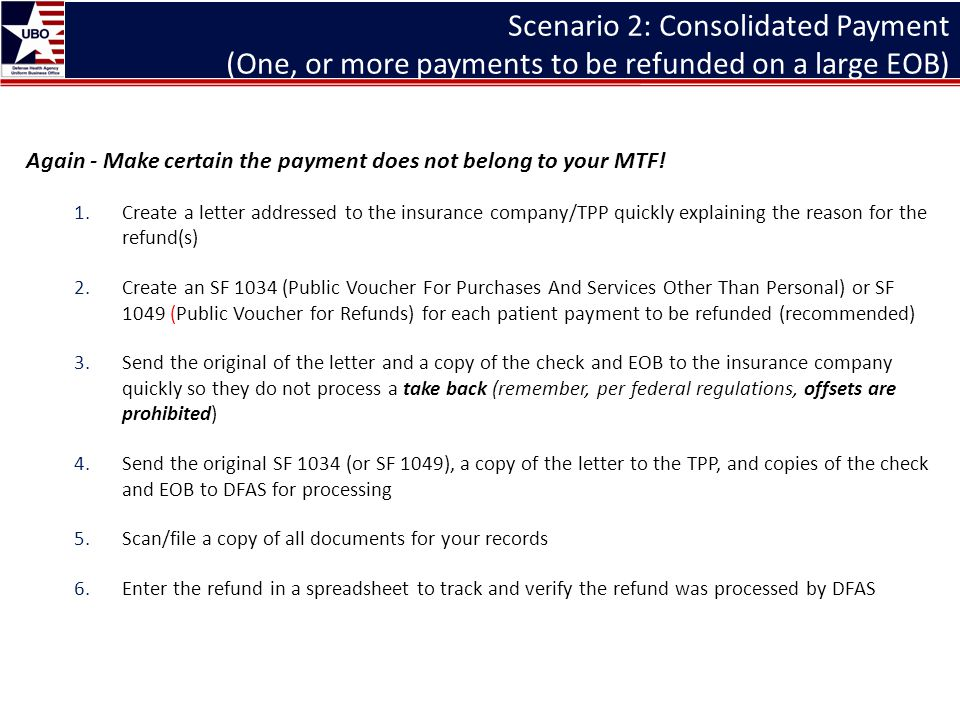 Scenario 2: Consolidated Payment (One, or more payments to be refunded on a large EOB) Again - Make certain the payment does not belong to your MTF! 1