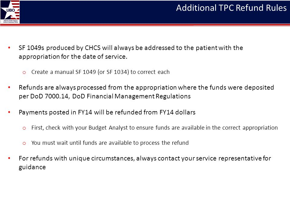 Additional TPC Refund Rules SF 1049s produced by CHCS will always be addressed to the patient with the appropriation for the date of service. o Create