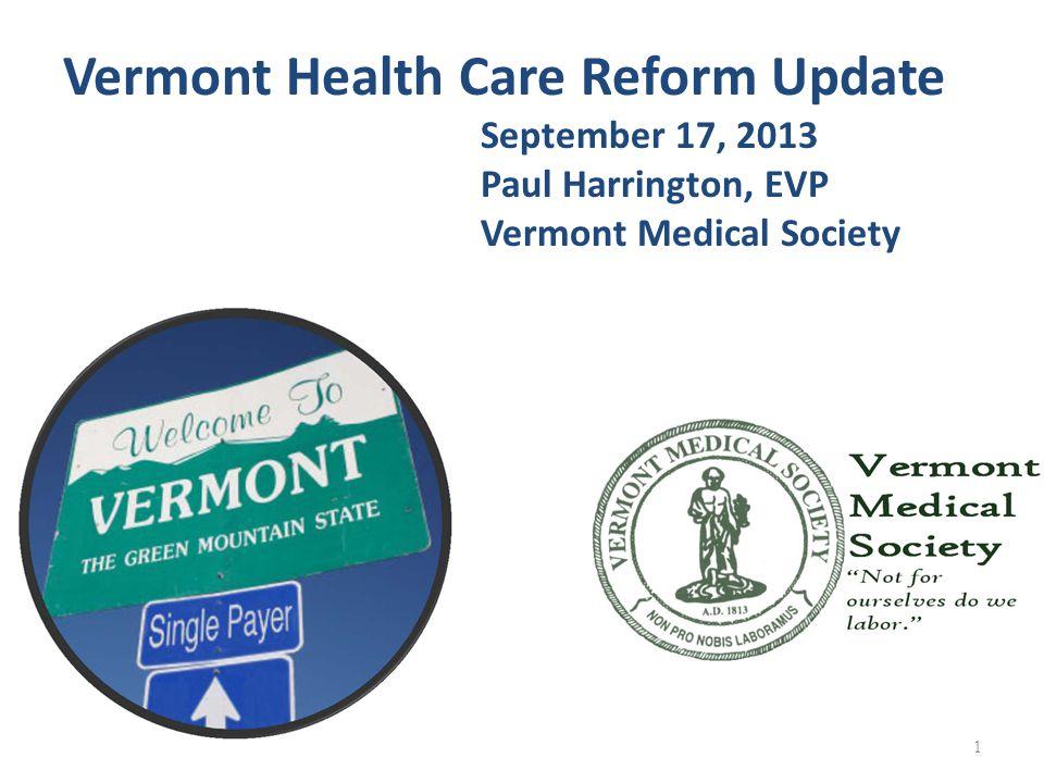 1 Vermont Health Care Reform Update September 17, 2013 Paul Harrington, EVP Vermont Medical Society