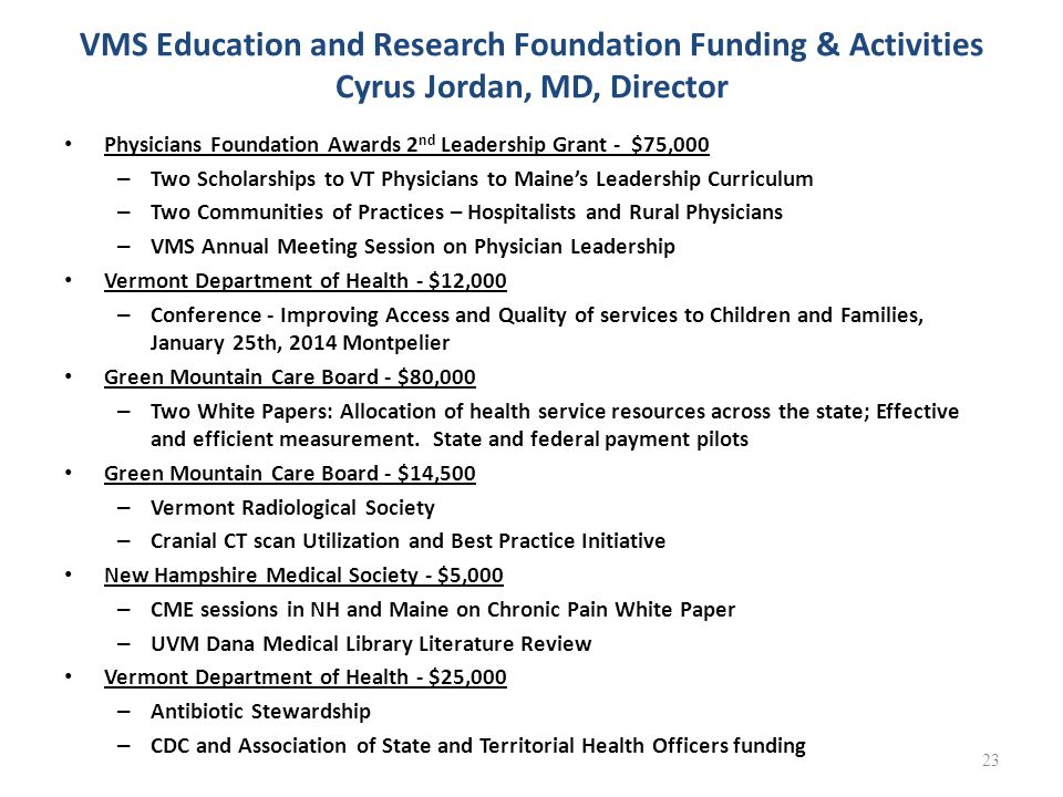 VMS Education and Research Foundation Funding & Activities Cyrus Jordan, MD, Director Physicians Foundation Awards 2 nd Leadership Grant - $75,000 – T
