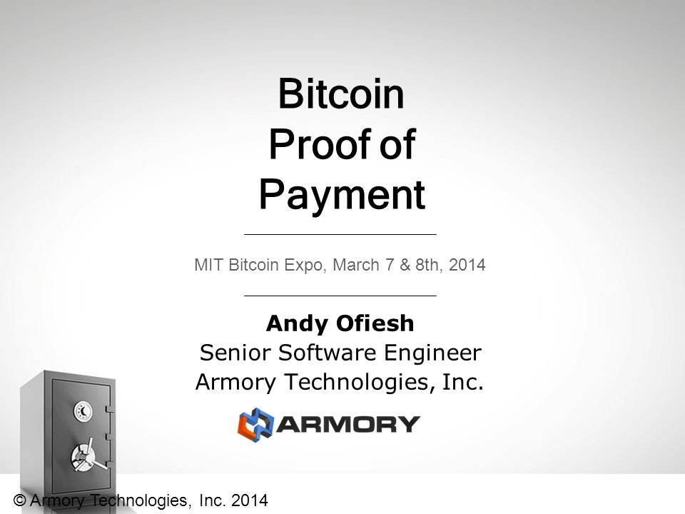 Bitcoin Proof of Payment Andy Ofiesh Senior Software Engineer Armory Technologies, Inc.