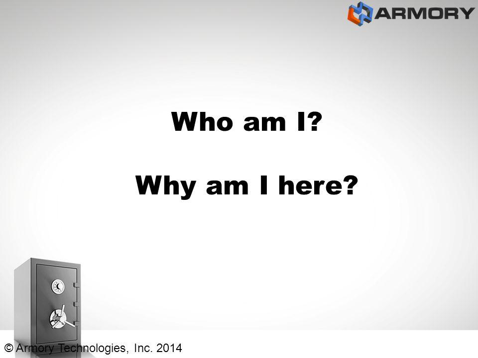 Who am I? Why am I here? © Armory Technologies, Inc. 2014