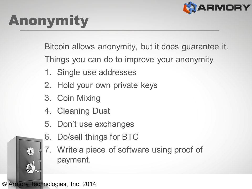 Anonymity Bitcoin allows anonymity, but it does guarantee it.