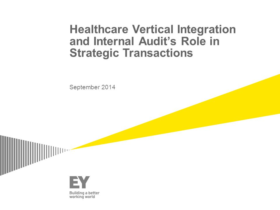 Healthcare Vertical Integration and Internal Audit's Role in Strategic Transactions September 2014