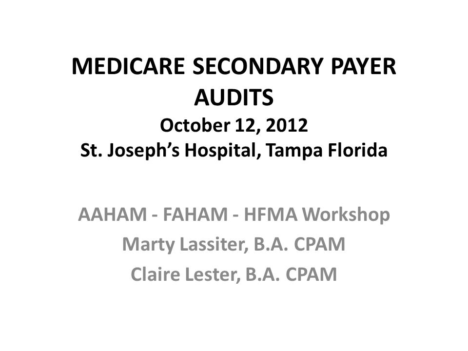 MEDICARE SECONDARY PAYER AUDITS October 12, 2012 St.