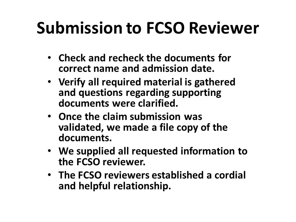 Submission to FCSO Reviewer Check and recheck the documents for correct name and admission date.