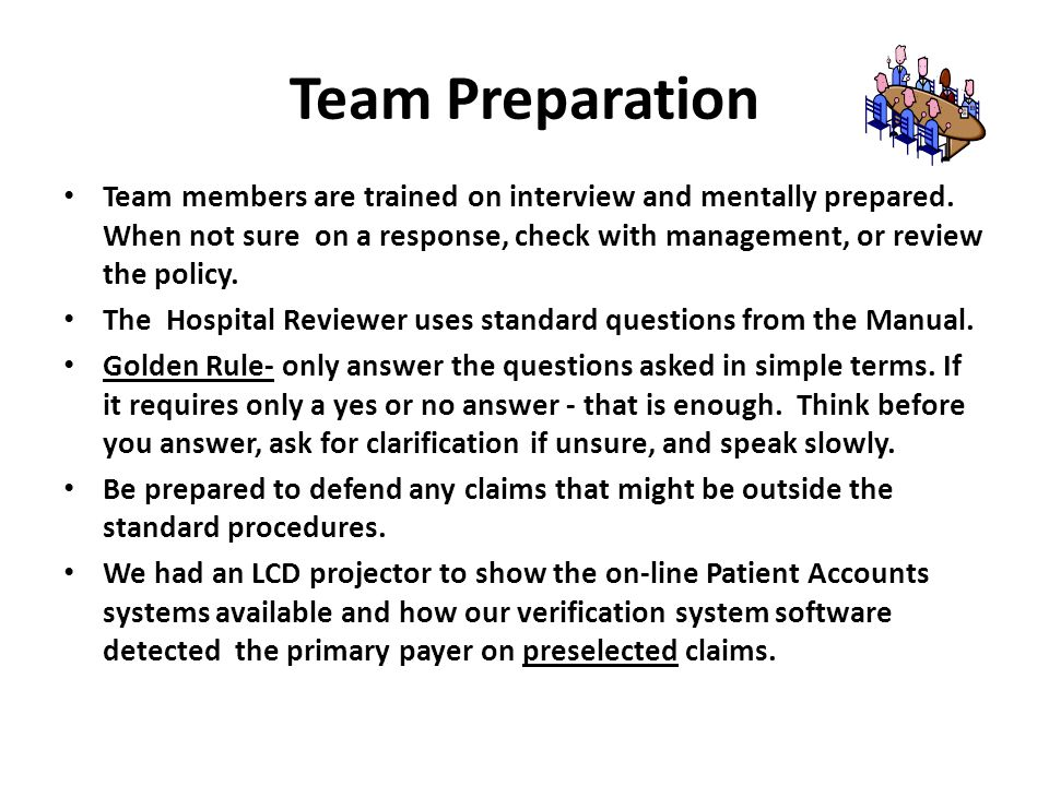 Team Preparation Team members are trained on interview and mentally prepared.